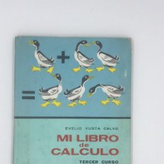 Libros de segunda mano: ANTIGUO LIBRODEL MAESTRO NACIONAL EVELIO YUSTA CALVO - MI LIBRO DE CALCULO - TERCER CURSO - AÑO 1969. Lote 239905515