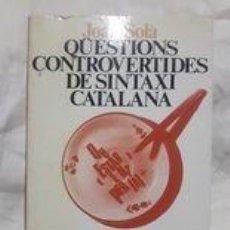 Livres d'occasion: QÜESTIONS CONTROVERTIDES DE SINTAXI CATALANA / JOAN SOLÀ / EDI. EDICIONS 62 / 1ª EDICIÓN 1987 / DEDI. Lote 241501005