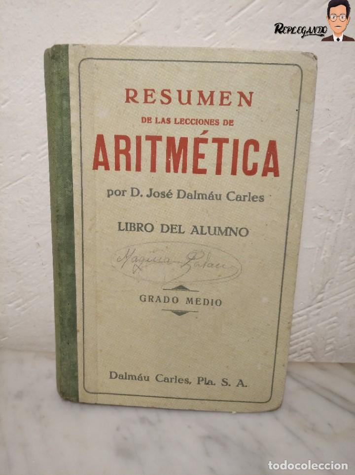 ANTIGUO LIBRO DE TEXTO RESUMEN LECCIONES DE ARITMÉTICA - JOSÉ DALMÁU CARLES - GRADO MEDIO - 1941 (Libros de Segunda Mano - Libros de Texto )