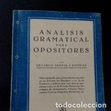 Libros de segunda mano: 1952 ANALISIS GRAMATICAL PARA OPOSITORES POR EDUARDO BERNAL Y ESPINAR. Lote 253432445