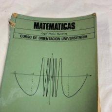 Libros de segunda mano: MATEMÁTICAS, CURSO DE ORIENTACIÓN UNIVERSITARIA, ANGEL PRIMO MARTÍNEZ. Lote 259916040