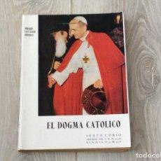 Libros de segunda mano: EL DOGMA CATOLICO. SEXTO CURSO. AÑO 1966. Lote 261285265