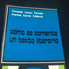 Libros de segunda mano: CÓMO SE COMENTA UN TEXTO LITERARIO. FERNANDO LÁZARO CARRETER, EVARISTO CORREA CALDERÓN.1974 CÁTEDRA. Lote 261354470