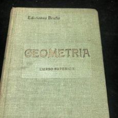 Libros de segunda mano: GEOMETRIA. CURSO SUPERIOR. EDICIONES BRUÑO. 1944. Lote 265801479