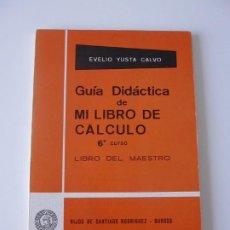 Libros de segunda mano: GUÍA DIDÁCTICA DE MI LIBRO DE CÁLCULO 6º CURSO LIBRO DEL MAESTRO HIJOS DE SANTIAGO RODRIGUEZ-BURGOS. Lote 269376143