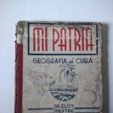 Libros de segunda mano: MI PATRIA GEOGRAFIA DE CUBA, DR ELOY MESTRE LLANO, 1948, 336 PAGINAS, TAPA DURA. Lote 277252698