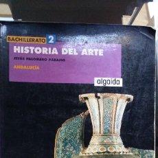 Libros de segunda mano: HISTORIA DEL ARTE, BACHILLERATO 2. ALGAIDA. JESÚS PALOMERO PÁRAMO, 2003, ANDALUCIA. Lote 278571448