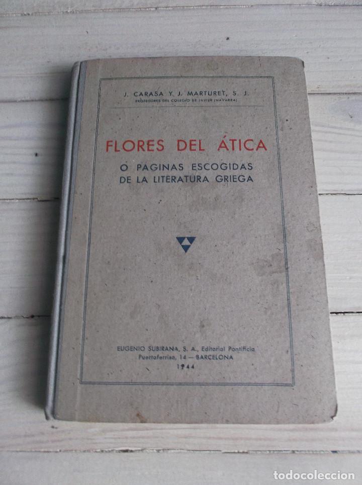 FLORES DEL ÁTICA Ó PÁGINAS ESCOGIDAS DE LA LITERATURA GRIEGA - J. CARASA Y J.MARTURET 1944 (Libros de Segunda Mano - Libros de Texto )