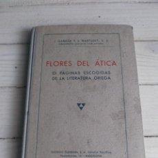 Libros de segunda mano: FLORES DEL ÁTICA Ó PÁGINAS ESCOGIDAS DE LA LITERATURA GRIEGA - J. CARASA Y J.MARTURET 1944. Lote 288394148