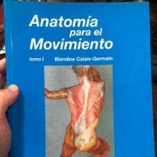 Libros de segunda mano: LIBRO ANATOMÍA PARA EL MOVIMIENTO - TOMO 1 - BLANDINE CALAIS-GERMAIN - 298 PÁGINAS. Lote 288700833