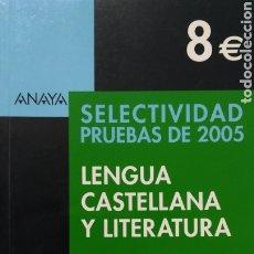 Libros de segunda mano: LENGUA CASTELLANA Y LITERATURA. PRUEBAS DE SELECTIVIDAD. LOURDES YAGÜE OLMOS. ANAYA. 2005. Lote 290009393