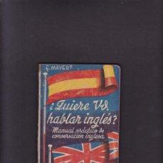Libros de segunda mano: ¿QUIERE VD. HABLAR INGLÉS? - F. MAYER - EDITORIAL Y LIBRERIA VILELLA 1939. Lote 294377128