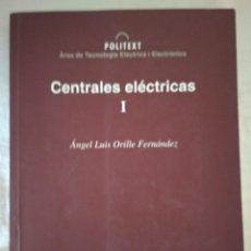 Libros de segunda mano: CENTRALES ELÉCTICAS I. ÁNGEL LUÍS ORILLE FERNÁNDEZ. EDICIONES UPC. Lote 294866808