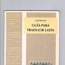 Libros de segunda mano: GUIA PARA TRADUCIR LATIN LUIS INCLAN OCTAEDRO 1996. Lote 296018043