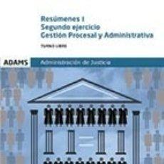 Libros: RESÚMENES SEGUNDO EJERCICIO. GESTIÓN PROCESAL Y ADMINISTRATIVA, TURNO LIBRE ED. ADAMS. Lote 95777495