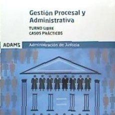 Libros: CASOS PRÁCTICOS DE GESTIÓN PROCESAL Y ADMINISTRATIVA, TURNO LIBRE ED. ADAMS. Lote 95777498