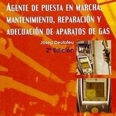 Libros: AGENTE DE PUESTA EN MARCHA, MANTENIMIENTO, REPARACIÓN Y ADECUACIÓN DE APARATOS DE GAS CANO PINA S.L.. Lote 105593540
