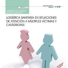 Libros: CUADERNO DEL ALUMNO. LOGÍSTICA SANITARIA EN SITUACIONES DE ATENCIÓN A MÚLTIPLES VÍCTIMAS Y. Lote 114774938