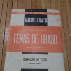 Libros: TEMAS DE GRADO.BACHILLERATO. COMENTARIO DE TEXTOS(GRADO SUPERIOR) M.E.C. 1964. Lote 120018923