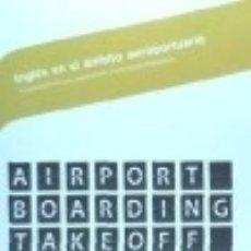Libros: INGLÉS EN EL ÁMBITO AEROPORTUARIO. CERTIFICADOS DE PROFESIONALIDAD. OPERACIONES AUXILIARES DE ASISTE. Lote 70611649