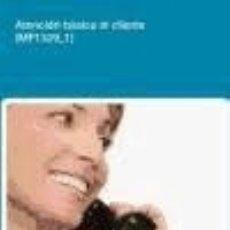 Libros: ATENCIÓN BÁSICA AL CLIENTE. CERTIFICADOS DE PROFESIONALIDAD. ACTIVIDADES AUXILIARES DE COMERCIO NUEV. Lote 70942350