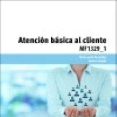 Libros: ATENCIÓN BÁSICA AL CLIENTE. CERTIFICADOS DE PROFESIONALIDAD. ACTIVIDADES AUXILIARES DE COMERCIO. Lote 70878795