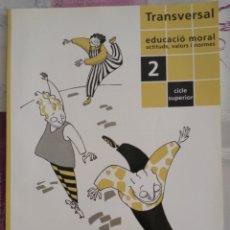 Libros: TRANSVERSAL. EDUCACIÓ MORAL 2 CICLE SUPERIOR. Lote 128130387