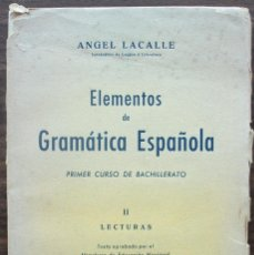 Libros: ELEMENTOS DE GRAMATICA ESPAÑOLA. PRIMER CURSPO DE BACHILLERATO. ANGEL LACALLE.. Lote 135675427