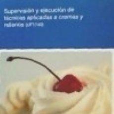 Libros: SUPERVISIÓN Y EJECUCIÓN DE TÉCNICAS APLICADAS A CREMAS Y RELLENOS (UF1740). Lote 142840501