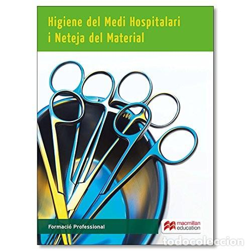HIGIENE DEL MEDI HOSPITALARI I NETEJA DEL MATERIAL CFGM (2017) - A. LOPEZ - ISBN 9788415991847 (Libros Nuevos - Libros de Texto - Ciclos Formativos - Grado Medio)
