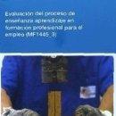 Libros: EVALUACIÓN DEL PROCESO DE ENSEÑANZA APRENDIZAJE EN FORMACIÓN PROFESIONAL PARA EL EMPLEO.. Lote 160252348