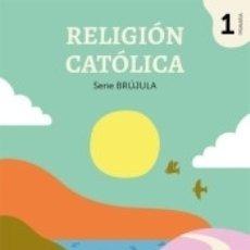 Libros: RELIGION CATOLICA SERIE BRUJULA 1 PRIMARIA. Lote 171430335