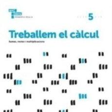 Libros: TREBALLEM EL CÀLCUL 5. 3º PRIMÀRIA. Lote 171501105