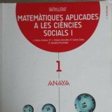 Libros: MATEMÁTICAS APLICADAS A LAS CIENCIAS SOCIALES, PARA BACHILLER 1, EDITORIAL ANAYA.. Lote 177972033