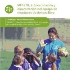 Libros: MF1870_3. COORDINACIÓN Y DINAMIZACIÓN DEL EQUIPO DE MONITORES DE TIEMPO LIBRE: CERTIFICADO DE. Lote 178757796