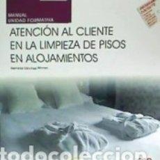 Libros: MANUAL. ATENCIÓN AL CLIENTE EN LA LIMPIEZA DE PISOS EN ALOJAMIENTOS (UF0040). CERTIFICADOS DE. Lote 183188290