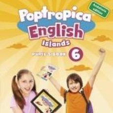 Libros: POPTROPICA ENGLISH ISLANDS 6 PUPILS BOOK ANDALUSIA + 1 CODE. Lote 183818698