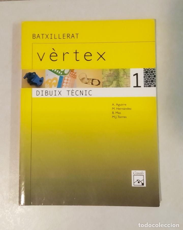 VÈRTEX 1. DIBUIX TÈCNIC. LIBRO DE BATXILLERATO. EN CATALÀ (Libros Nuevos - Libros de Texto - Bachillerato)