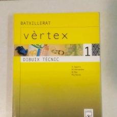 Libros: VÈRTEX 1. DIBUIX TÈCNIC. LIBRO DE BATXILLERATO. EN CATALÀ. Lote 190846740