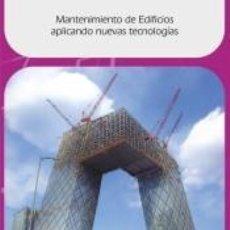 Libros: MANTENIMIENTO DE EDIFICIOS APLICANDO NUEVAS TECNOLOGÍAS. Lote 195171348