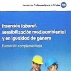 Libros: FORMACIÓN COMPLEMENTARIA. INSERCIÓN LABORAL, SENSIBILIZACIÓN MEDIOAMBIENTAL Y SENSIBILIZACIÓN EN. Lote 197288451