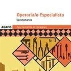 Libros: CUESTIONARIOS OPERARIO ESPECIALISTA AYUNTAMIENTO DE ZARAGOZA. Lote 197307471