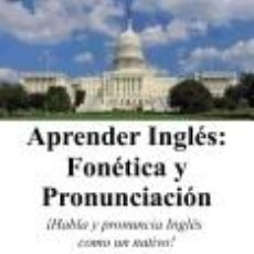 Livros: APRENDER INGLES: FONETICA Y PRONUNCIACION: ( HABLA Y PRONUNCIA INGLES COMO UN NATIVO!). Lote 197404013