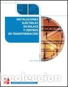 INSTALACIONES ELÉCTRICAS DE ENLACE Y CENTROS DE TRANSFORMACIÓN ISBN: 84 481 4719 7 (Libros Nuevos - Libros de Texto - Ciclos Formativos - Grado Medio)