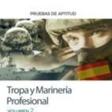 Libros: PRUEBAS DE APTITUD PARA EL ACCESO A TROPA Y MARINERÍA PROFESIONAL. VOLUMEN 2. Lote 206237253