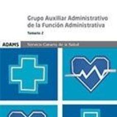 Libros: TEMARIO 2 GRUPO AUXILIAR ADMINISTRATIVO DE LA FUNCIÓN ADMINISTRATIVA SERVICIO CANARIO DE LA SALUD. Lote 206257103