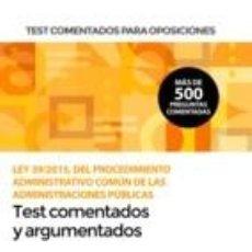 Libros: TEST COMENTADOS PARA OPOSICIONES DE LA LEY 39/2015, DEL PROCEDIMIENTO ADMINISTRATIVO COMÚN DE LAS. Lote 206854068