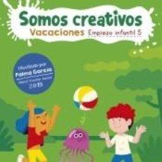 Libros: SOMOS CREATIVOS: VACACIONES. EMPIEZO INFANTIL 5. Lote 206864845