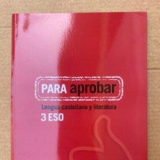 Libros: PARA APROBAR. LENGUA CASTELLANA Y LITERATURA 3 ESO - ALMADRABA. Lote 211650045