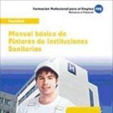 Libros: PINTORES DE INSTITUCIONES SANITARIAS. MANUAL BÁSICO. Lote 218488541